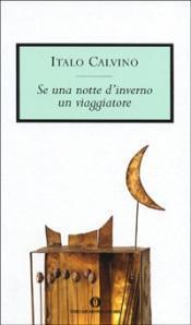 """piacere leggere ovvero scrittura impossibile. notte d'inverno viaggiatore"""" Italo Calvino"""
