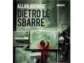 DIETRO SBARRE Allan Guthrie