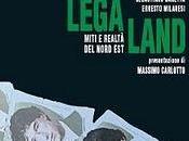 LEGA-LAND Miti realtà Nord Est. Sebastiano Canetta Ernesto Milanesi. Presentazione Massimo Carlotto (Manifestolibri)