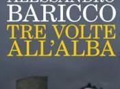 """""""Tre volte all'alba"""" Alessandro Baricco"""