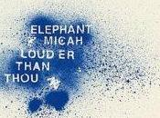 Elephant Micah Louder Than Thou