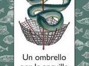 """ombrello anguille"""" Michele Marziani"""