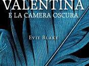 "Pensieri riflessioni ""Valentina camera oscura"" Evie Blake"