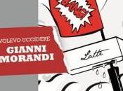 Volevo uccidere Gianni Morandi, Igor Nogarotto. recensione Super Positiva.