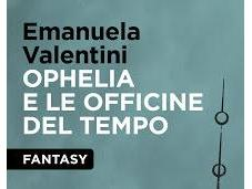"Recensione ""Ophelia officine tempo"" Emanuela Valentini"