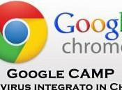 Google CAMP: antivirus integrato Chrome