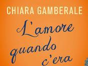 L'amore quando c'era, Chiara Gamberale