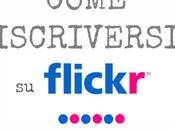 Flickr Cos'è, Cosa Serve, Come Iscriversi Caricare nostre Foto Online