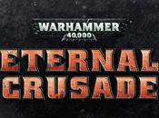 Warhammer 40.000 Eternal Crusade: nuovo gioco ruolo massa online