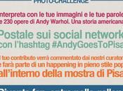 "#ANDYGOESTOPISA PHOTO CHALLENGE. campagna mostra ""Andy Warhol. storia americana"""
