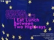 Serena Vestrucci, OTTO ZOO: Lunch Between Highways GALLERIE D'ARTE MOSTRE MILANO