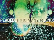 """Too Many Friends"" Placebo"