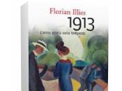 Segnalazione: 1913. L'anno prima della tempesta Florian Illies