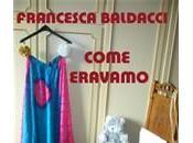 """""""Come eravamo"""", libro Francesca Baldacci: amarcord tempi passati"""