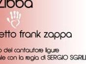L'HA DETTO FRANK ZAPPA Esce primo libro Zibba, debutta spettacolo ZELIG CABARET regia Sergio Sgrilli