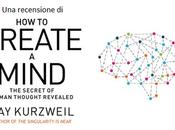 Estropico.org: Andrea Vaccaro Giacomo Marchionni recensiscono 'Come creare mente', Kurzweil