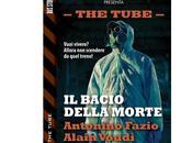 """Nuove Uscite """"The Tube bacio della morte"""" Antonio Fazio Alain Voudì"""