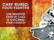 "Star Comics presenta ""Chef Rubio: Food Figther"" Diego Cajelli Enza Fontana"