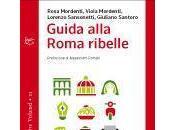 """""""Guida alla Roma ribelle"""": viaggio libero sovversivo giornalisti architetto storia, Resistenza cultura"""