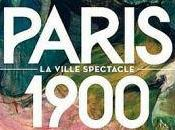 Paris 1900: ville spectacle
