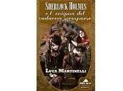 """Nuove Uscite """"Sherlock Holmes l'enigma cadavere scomparso"""" Luca Martinelli"""
