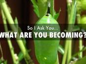 Cosa stai diventando? opportunità divenire
