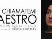 """""""Non chiamatemi maestro"""", regia Corrado D'Elia: omaggio Giorgio Strehler sino luglio, Milano"""