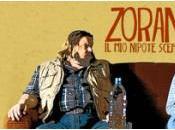 """""""Zoran, nipote scemo"""""""