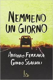 """Nemmeno giorno"" Antonio Ferrara Guido Sgardoli, Castoro"