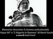 """Memorie ritrovate: cinema anticoloniale, """"Afrique """"L'Algeria fiamme"""" René Vautier, cura Aude Fourel."""