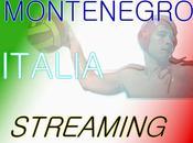 18.00 Montenegro Italia Streaming
