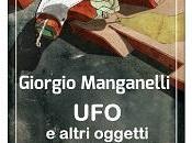 """Nuove Uscite """"Ufo altri oggetti identificati"""" Giorgio Manganelli"""