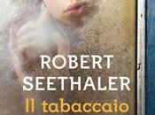 ANTEPRIMA: tabaccaio Vienna Robert Seethaler