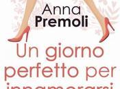 """Anteprima: GIORNO PERFETTO INNAMORARSI"""" Anna Premoli"""