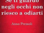 """Anteprima: GUARDO NEGLI OCCHI RIESCO ODIARTI"""" Anna Premoli"""