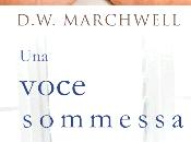 "{Anteprima} ""Una voce sommessa"" D.W. Marchwell"