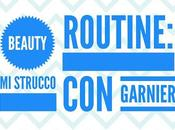 BEAUTY ROUTINE: strucco Garnier