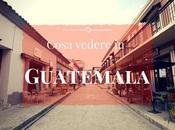 Cosa vedere Guatemala