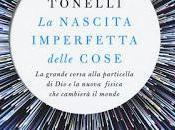 nascita imperfetta delle cose Guido Tonelli