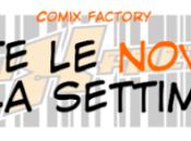 COMIX FACTORY: TUTTE NOVITÀ DELLA SETTIMANA (dal Ottobre)