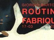 Routine Fabrique Giorgio Bartocci solo show