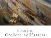 """Miriam Bruni, """"Credere nell'attesa"""""""