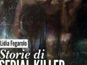 Storie serial killer. Nella mente degli assassini seriali attraverso l'analisi della scrittura, Lidia Fogarolo