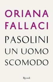 Recensione: Pasolini uomo scomodo Oriana Fallaci