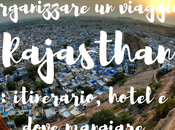 Come organizzare viaggio Rajasthan, India: itinerario, hotel, dove mangiare