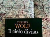"Cielo Diviso"" Christa Wolf"