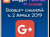 Google Plus chiudere. Ecco cosa fare entro fine marzo!