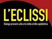 """libro giorno: """"L'eclissi Dialogo precario sulla crisi della civiltà capitalistica"""" (Manni) cura Franco Berardi Carlo Formenti"""