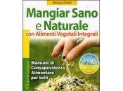 Mangiar Sano Naturale Alimenti Vegetali Integrali Michele Riefoli (Macro edizioni)