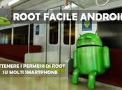 ROOT Facile tantissimi smartphone Android